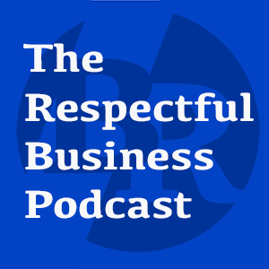 Respectful Business Podcast